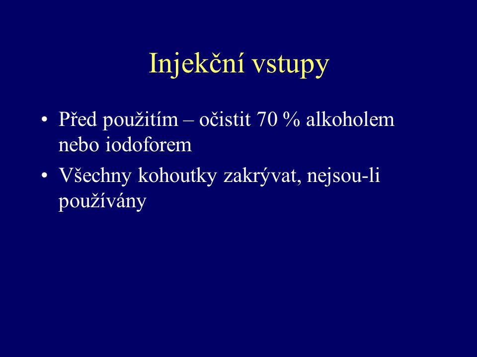 Injekční vstupy Před použitím – očistit 70 % alkoholem nebo iodoforem Všechny kohoutky zakrývat, nejsou-li používány
