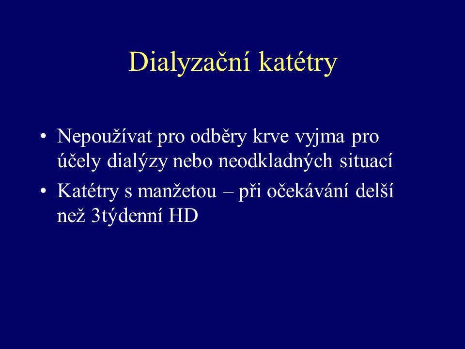 Dialyzační katétry Nepoužívat pro odběry krve vyjma pro účely dialýzy nebo neodkladných situací Katétry s manžetou – při očekávání delší než 3týdenní