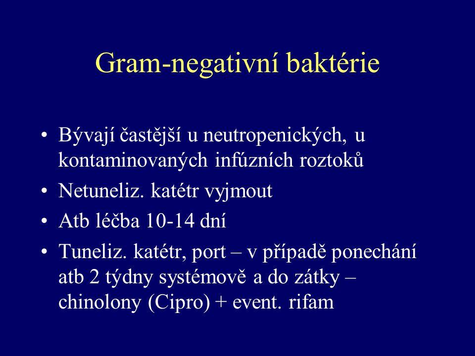 Gram-negativní baktérie Bývají častější u neutropenických, u kontaminovaných infúzních roztoků Netuneliz. katétr vyjmout Atb léčba 10-14 dní Tuneliz.
