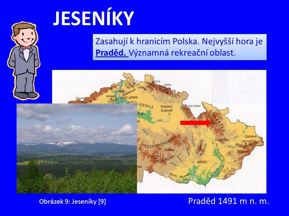JESENÍKY Obrázek 9: Jeseníky [9] Praděd 1491 m n. m. Zasahují k hranicím Polska. Nejvyšší hora je Praděd. Významná rekreační oblast.