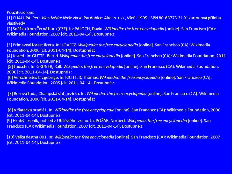 Použité zdroje: [1] CHALUPA, Petr. Vlastivěda: Naše vlast. Pardubice: Alter s. r. o., Všeň, 1995. ISBN 80-85775-31-X, kartonová příloha vlastivědy [2]