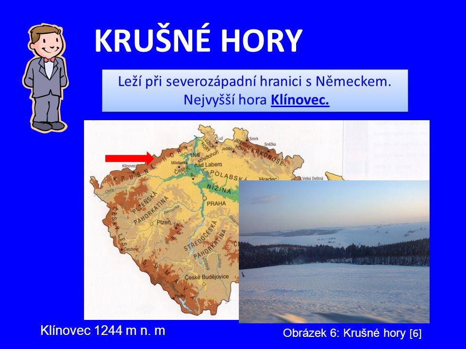 KRUŠNÉ HORY Klínovec 1244 m n. m. Obrázek 6: Krušné hory [6] Leží při severozápadní hranici s Německem. Nejvyšší hora Klínovec. Leží při severozápadní