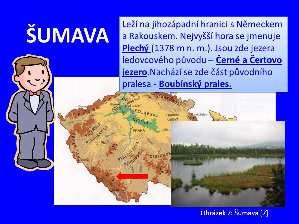 ŠUMAVA Leží na jihozápadní hranici s Německem a Rakouskem. Nejvyšší hora se jmenuje Plechý (1378 m n. m.). Jsou zde jezera ledovcového původu – Černé