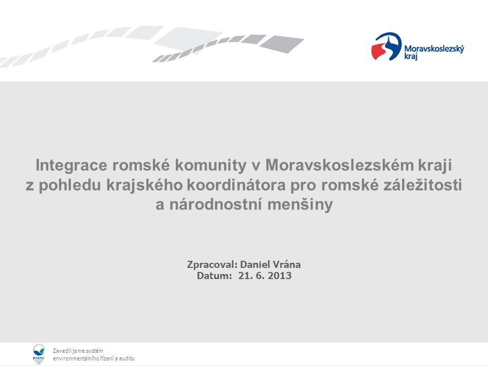 Zavedli jsme systém environmentálního řízení a auditu Zavedli jsme systém environmentálního řízení a auditu Integrace romské komunity v Moravskoslezském kraji z pohledu krajského koordinátora pro romské záležitosti a národnostní menšiny Zpracoval: Daniel Vrána Datum: 21.