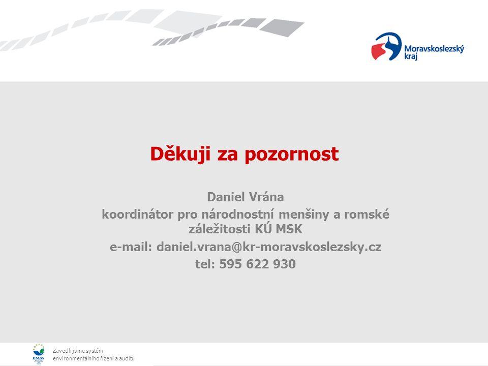 Zavedli jsme systém environmentálního řízení a auditu Děkuji za pozornost Daniel Vrána koordinátor pro národnostní menšiny a romské záležitosti KÚ MSK e-mail: daniel.vrana@kr-moravskoslezsky.cz tel: 595 622 930