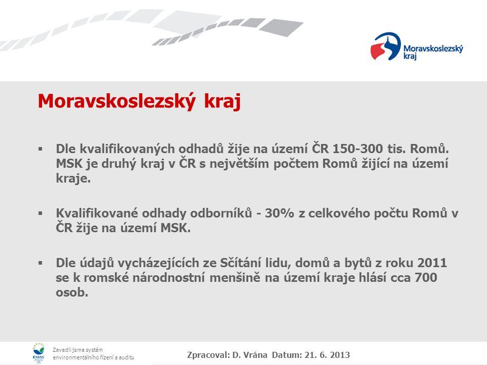 Zavedli jsme systém environmentálního řízení a auditu Zpracoval: D. Vrána Datum: 21. 6. 2013 Moravskoslezský kraj  Dle kvalifikovaných odhadů žije na