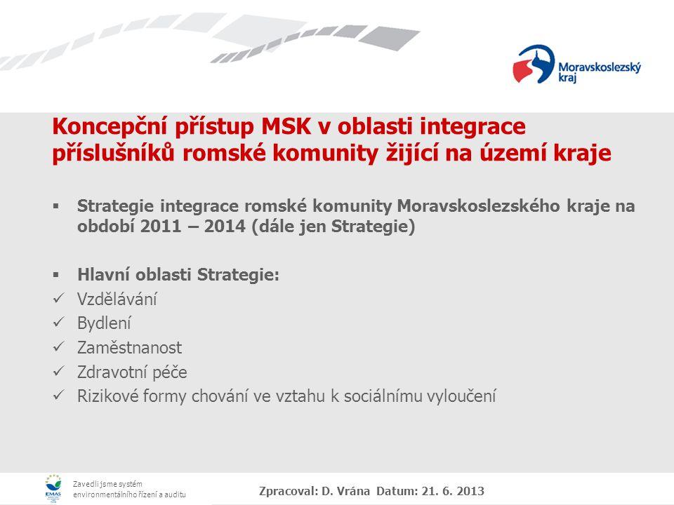 Zavedli jsme systém environmentálního řízení a auditu Zpracoval: D. Vrána Datum: 21. 6. 2013 Koncepční přístup MSK v oblasti integrace příslušníků rom
