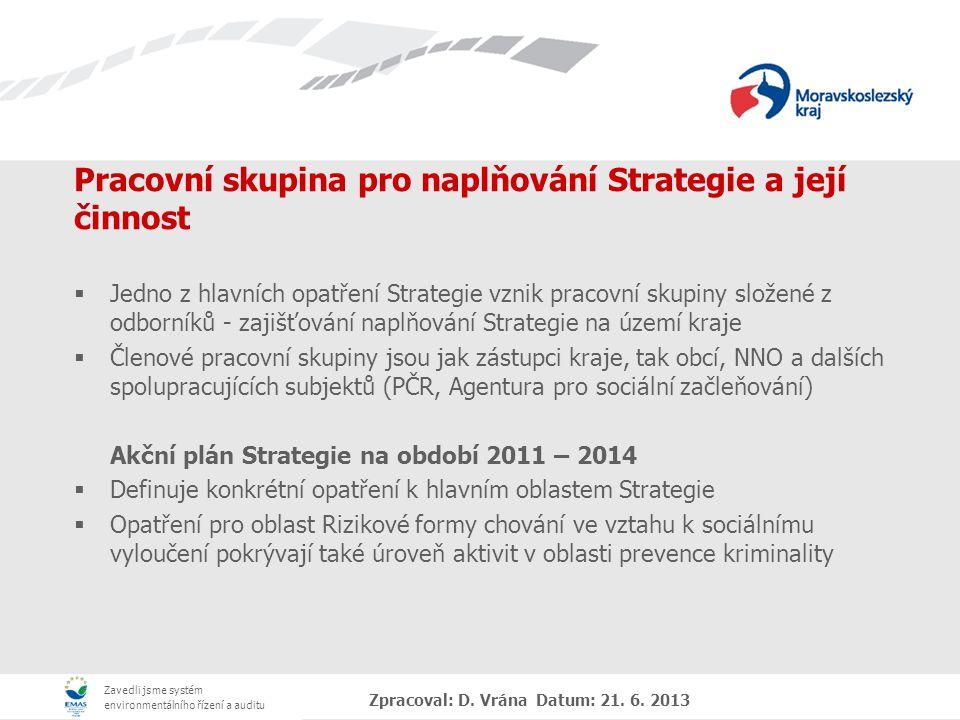 Zavedli jsme systém environmentálního řízení a auditu Zpracoval: D. Vrána Datum: 21. 6. 2013 Pracovní skupina pro naplňování Strategie a její činnost