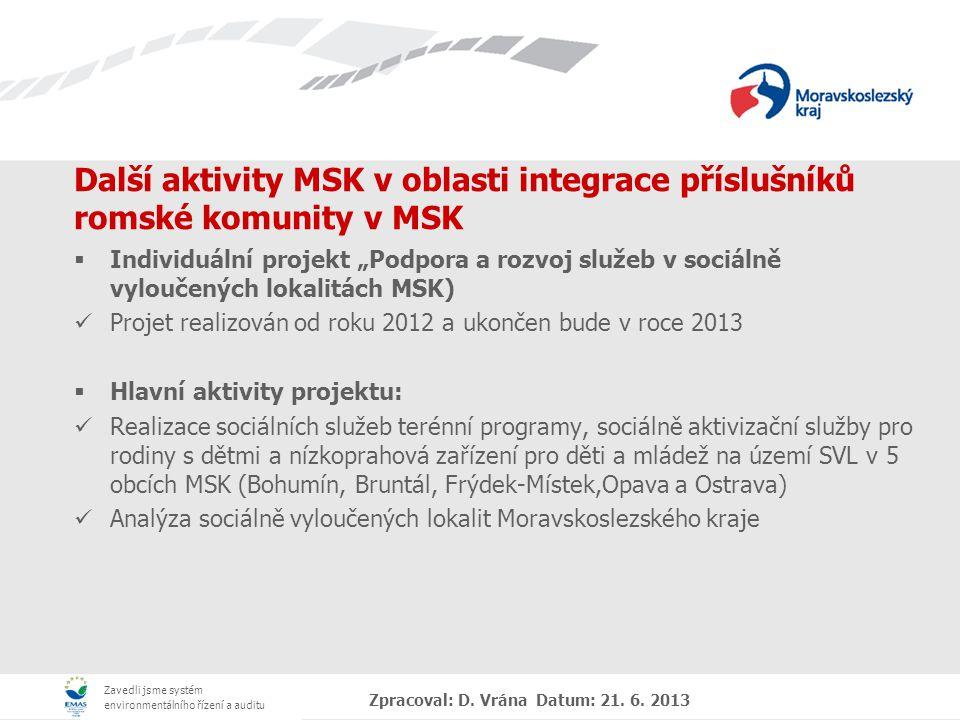 Zavedli jsme systém environmentálního řízení a auditu Zpracoval: D. Vrána Datum: 21. 6. 2013 Další aktivity MSK v oblasti integrace příslušníků romské