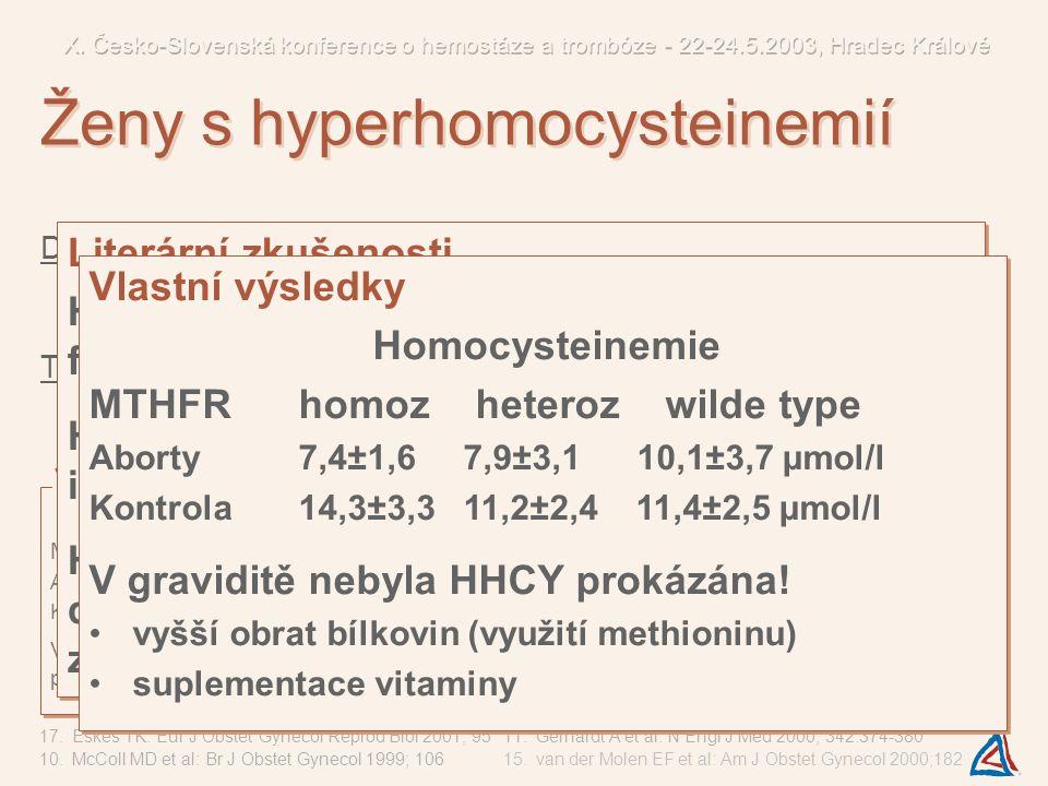 Diagnostika pátrání po etiologii HHCY sledování koncentrace HCY Terapie dietní opatření, suplementace folátu již prekoncepčně a v graviditě antitrombo