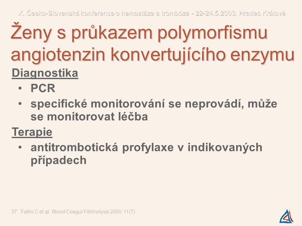 37.Fatini C et al: Blood Coagul Fibrinolysis 2000; 11(7) Ženy s průkazem polymorfismu angiotenzin konvertujícího enzymu Diagnostika PCR specifické mon