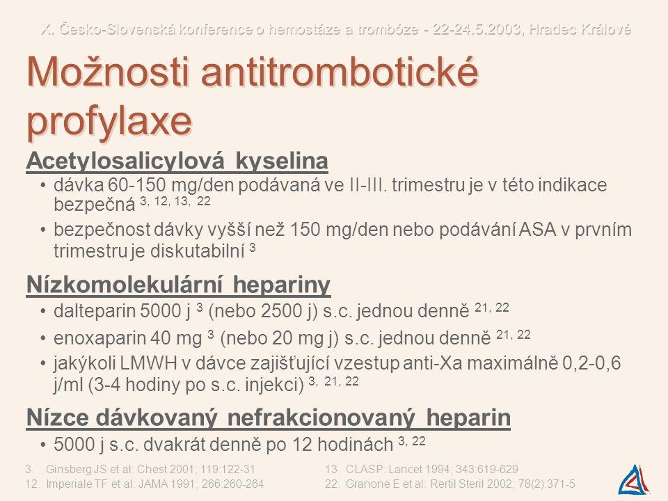 Acetylosalicylová kyselina dávka 60-150 mg/den podávaná ve II-III. trimestru je v této indikace bezpečná 3, 12, 13, 22 bezpečnost dávky vyšší než 150