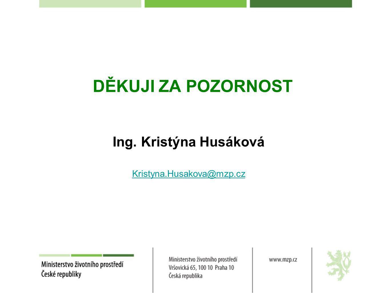 DĚKUJI ZA POZORNOST Ing. Kristýna Husáková Kristyna.Husakova@mzp.cz