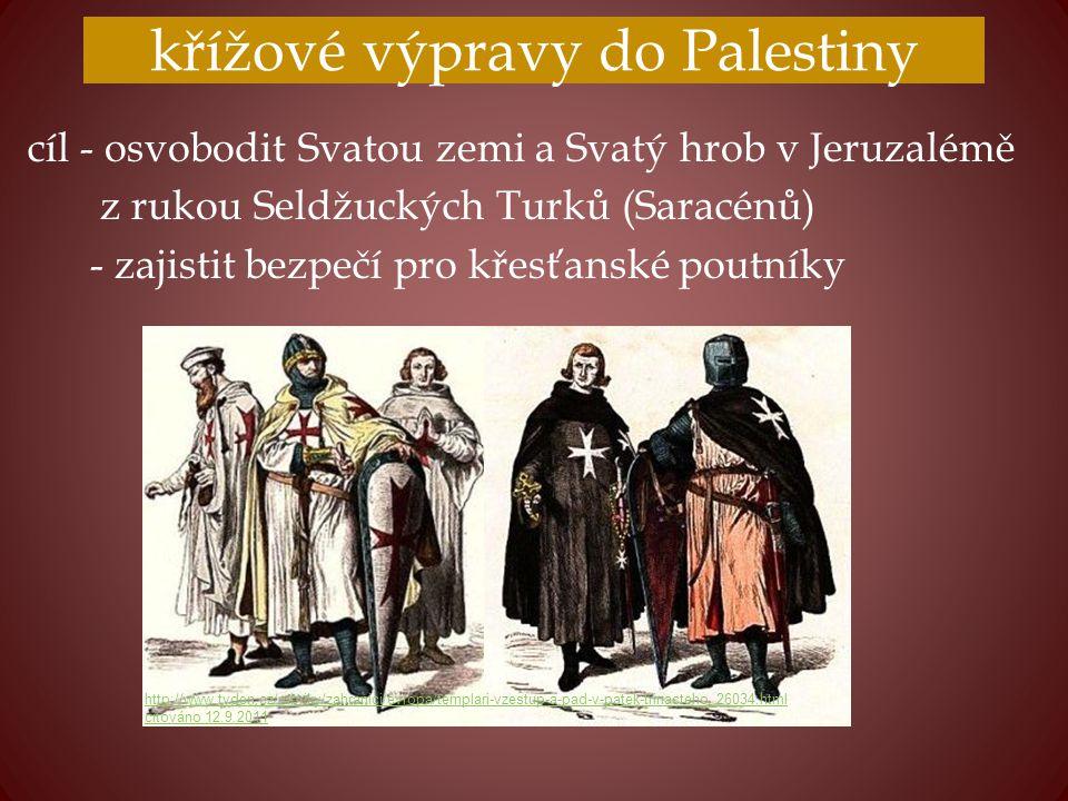 křížové výpravy do Palestiny cíl - osvobodit Svatou zemi a Svatý hrob v Jeruzalémě z rukou Seldžuckých Turků (Saracénů) - zajistit bezpečí pro křesťan