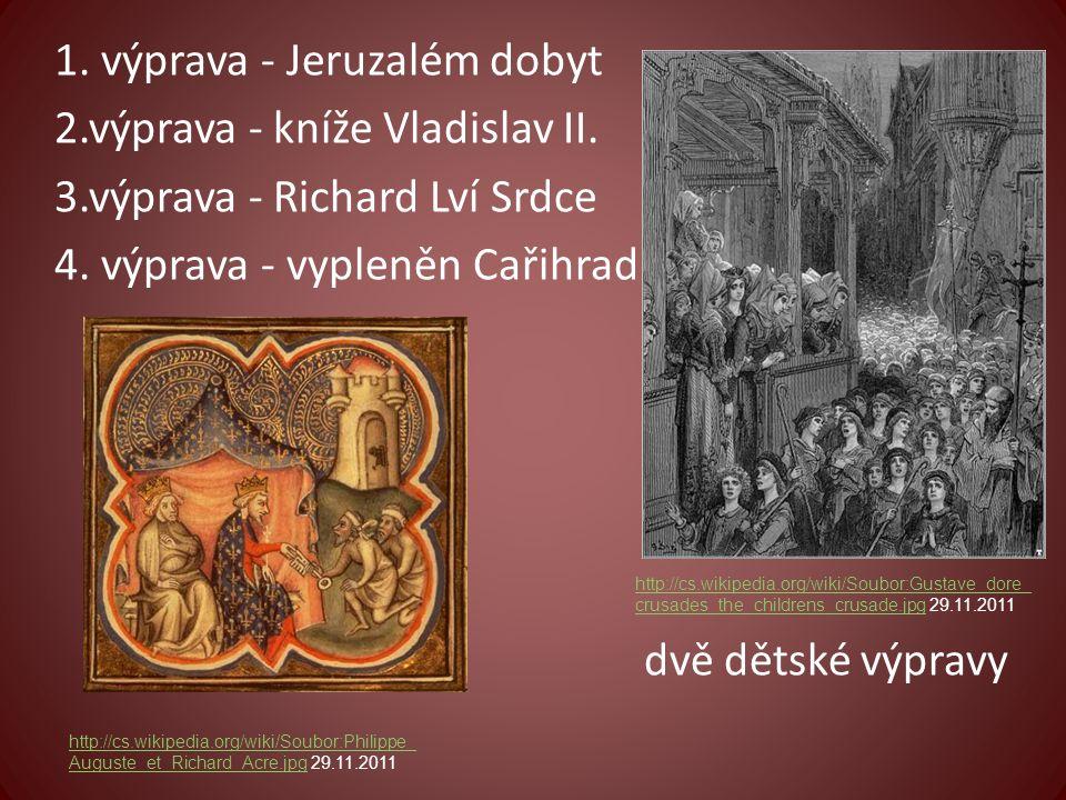 1. výprava - Jeruzalém dobyt 2.výprava - kníže Vladislav II. 3.výprava - Richard Lví Srdce 4. výprava - vypleněn Cařihrad http://cs.wikipedia.org/wiki