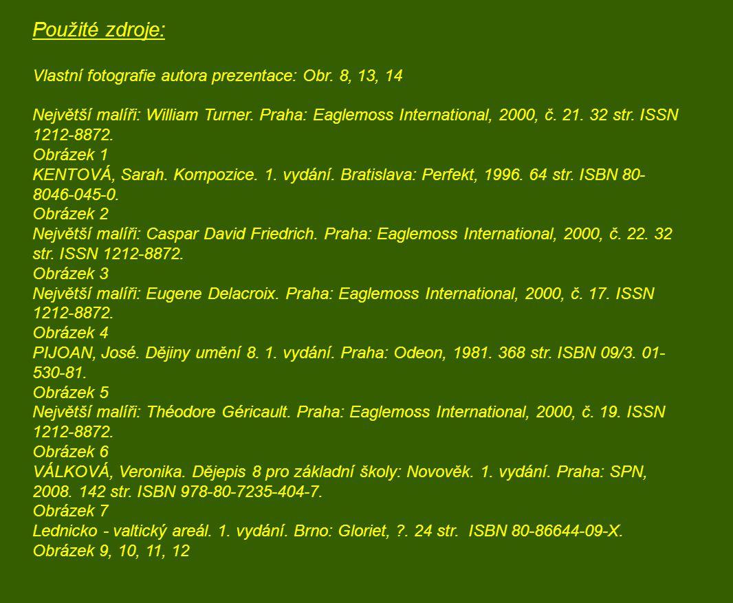 Použité zdroje: Vlastní fotografie autora prezentace: Obr. 8, 13, 14 Největší malíři: William Turner. Praha: Eaglemoss International, 2000, č. 21. 32