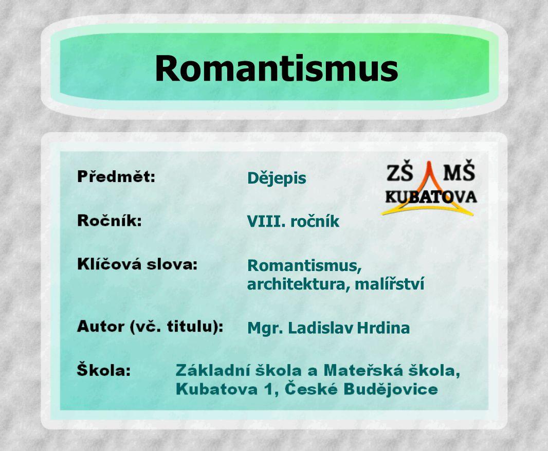 Dějepis Romantismus, architektura, malířství VIII. ročník Mgr. Ladislav Hrdina Romantismus