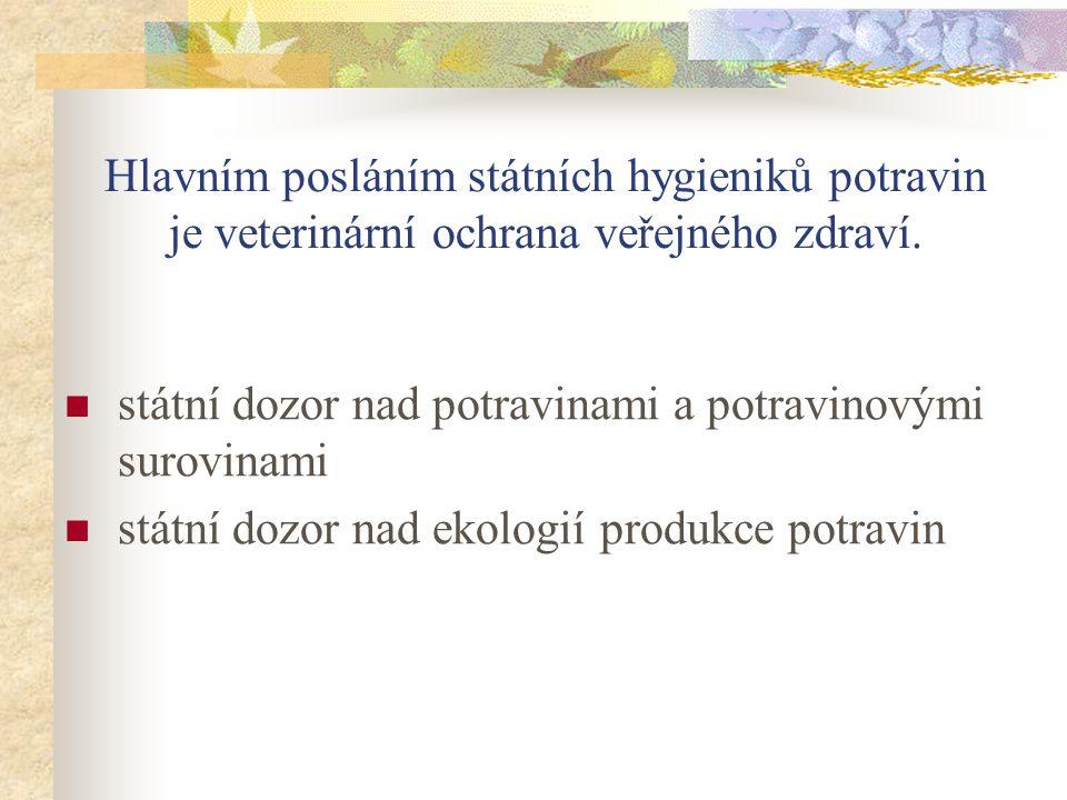 Hlavním posláním státních hygieniků potravin je veterinární ochrana veřejného zdraví. státní dozor nad potravinami a potravinovými surovinami státní d