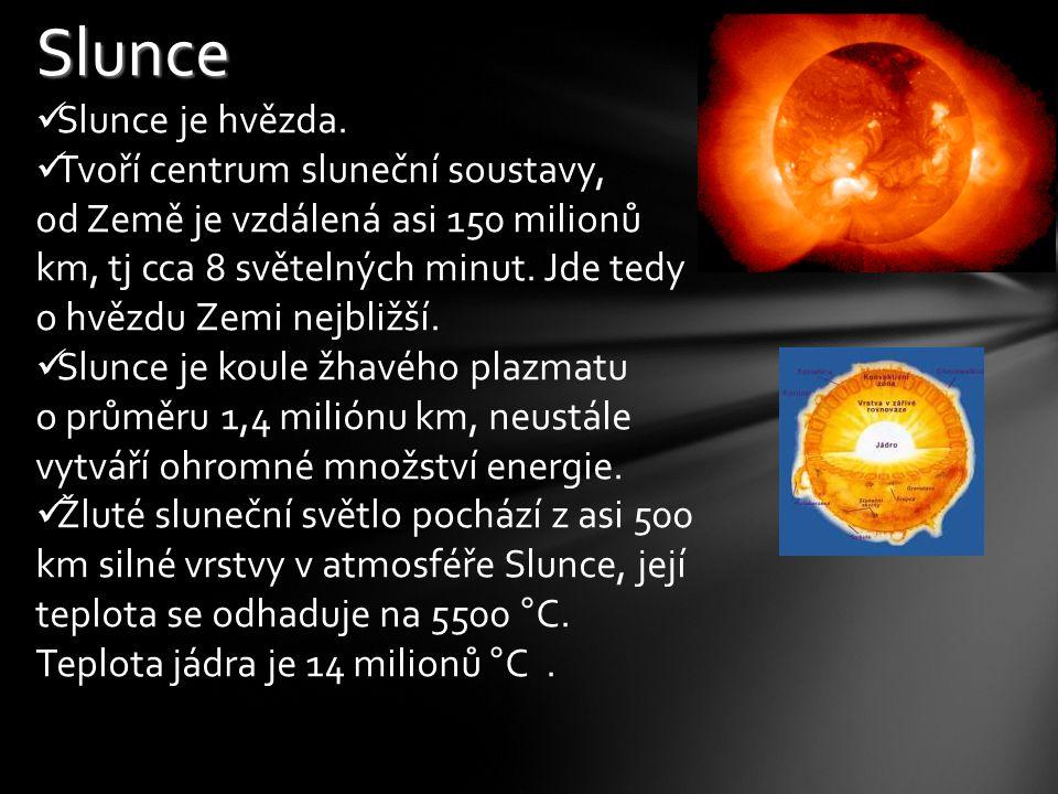 Slunce Slunce je hvězda. Tvoří centrum sluneční soustavy, od Země je vzdálená asi 150 milionů km, tj cca 8 světelných minut. Jde tedy o hvězdu Zemi ne