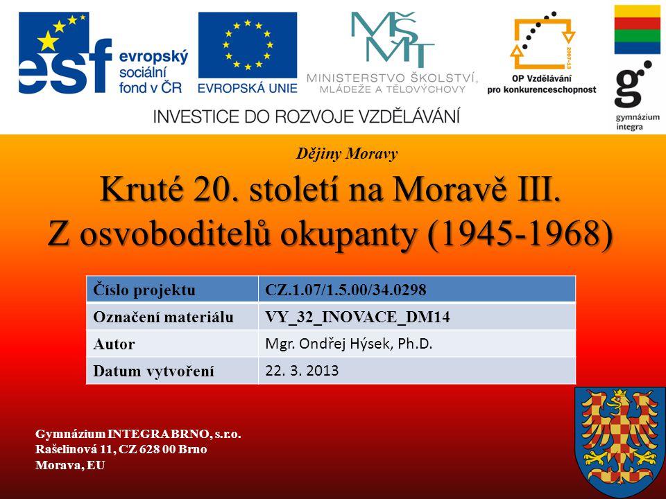 Kruté 20. století na Moravě III. Z osvoboditelů okupanty (1945-1968) Číslo projektuCZ.1.07/1.5.00/34.0298 Označení materiáluVY_32_INOVACE_DM14 Autor M