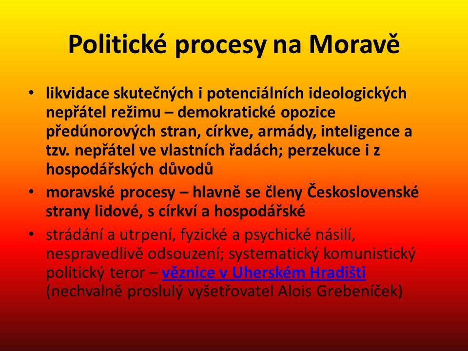 Politické procesy na Moravě likvidace skutečných i potenciálních ideologických nepřátel režimu – demokratické opozice předúnorových stran, církve, arm