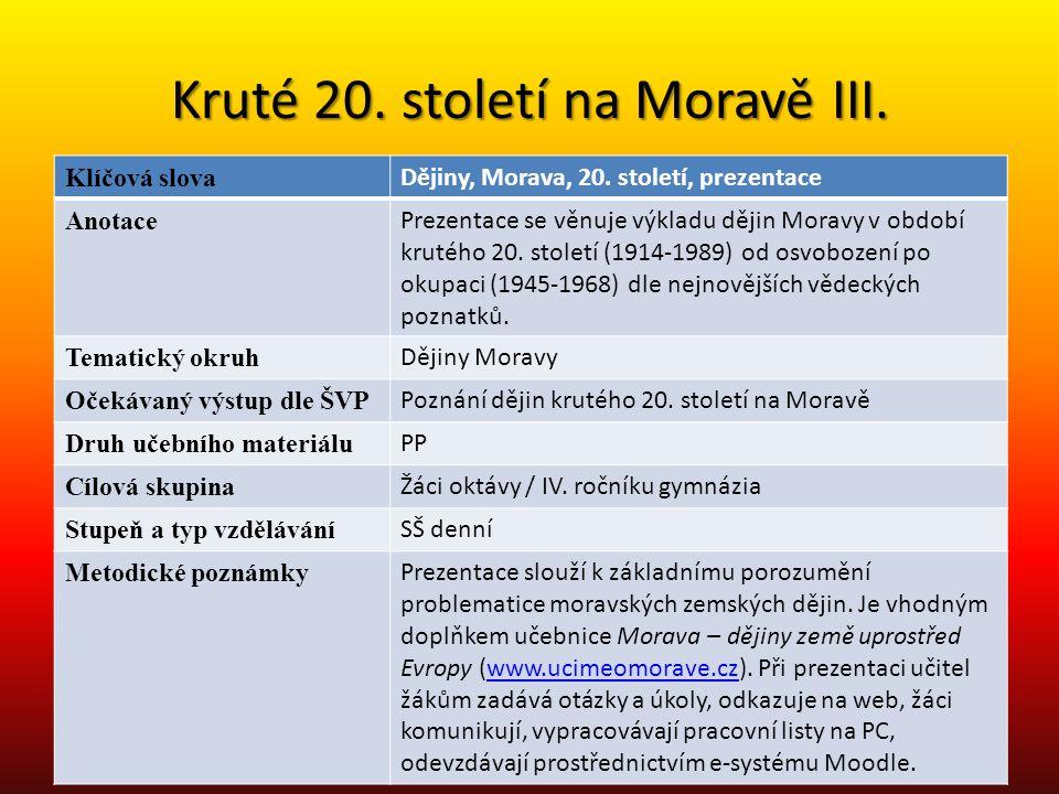 Kruté 20. století na Moravě III. Klíčová slova Dějiny, Morava, 20. století, prezentace Anotace Prezentace se věnuje výkladu dějin Moravy v období krut