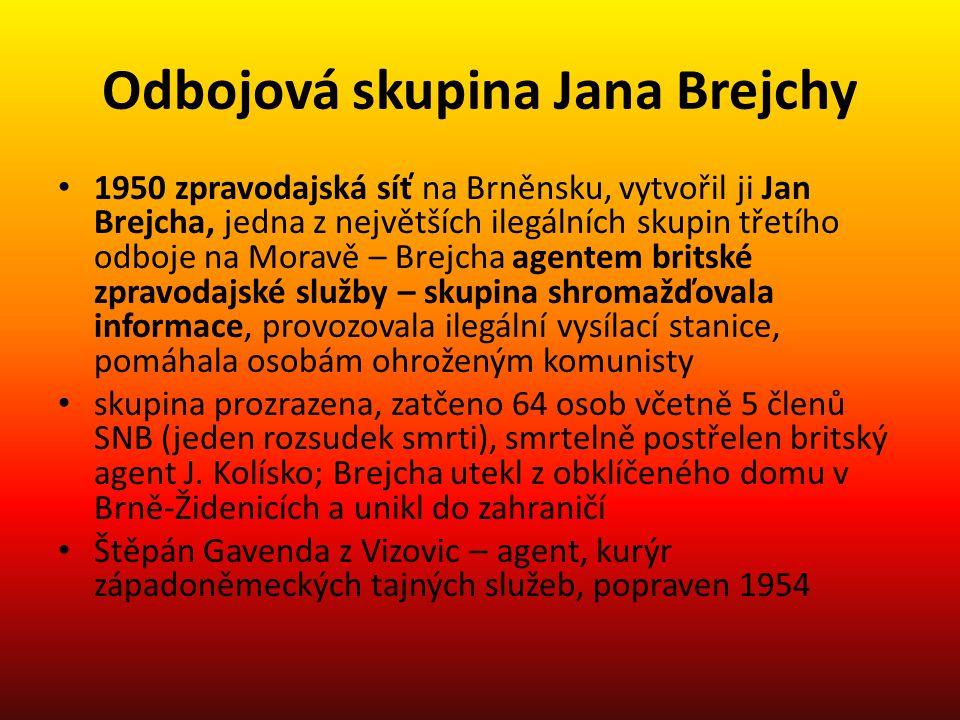 Odbojová skupina Jana Brejchy 1950 zpravodajská síť na Brněnsku, vytvořil ji Jan Brejcha, jedna z největších ilegálních skupin třetího odboje na Morav
