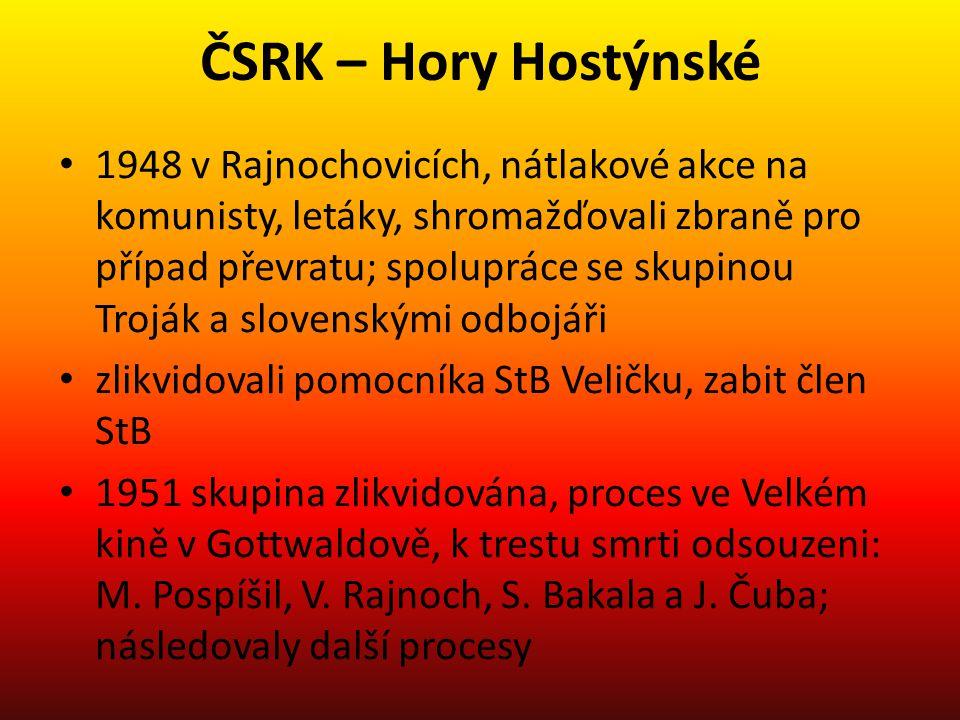 ČSRK – Hory Hostýnské 1948 v Rajnochovicích, nátlakové akce na komunisty, letáky, shromažďovali zbraně pro případ převratu; spolupráce se skupinou Tro