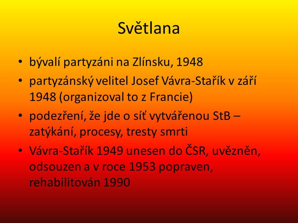 Světlana bývalí partyzáni na Zlínsku, 1948 partyzánský velitel Josef Vávra-Stařík v září 1948 (organizoval to z Francie) podezření, že jde o síť vytvá