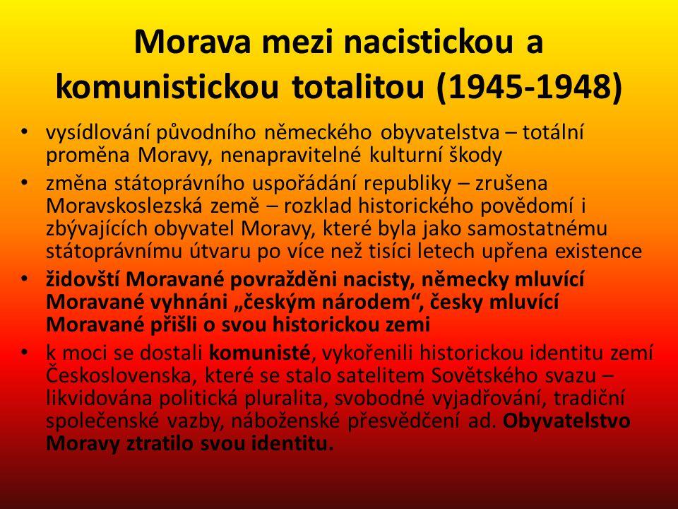 Morava mezi nacistickou a komunistickou totalitou (1945-1948) vysídlování původního německého obyvatelstva – totální proměna Moravy, nenapravitelné ku
