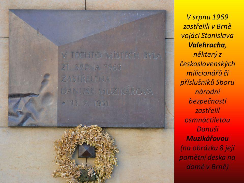V srpnu 1969 zastřelili v Brně vojáci Stanislava Valehracha, některý z československých milicionářů či příslušníků Sboru národní bezpečnosti zastřelil