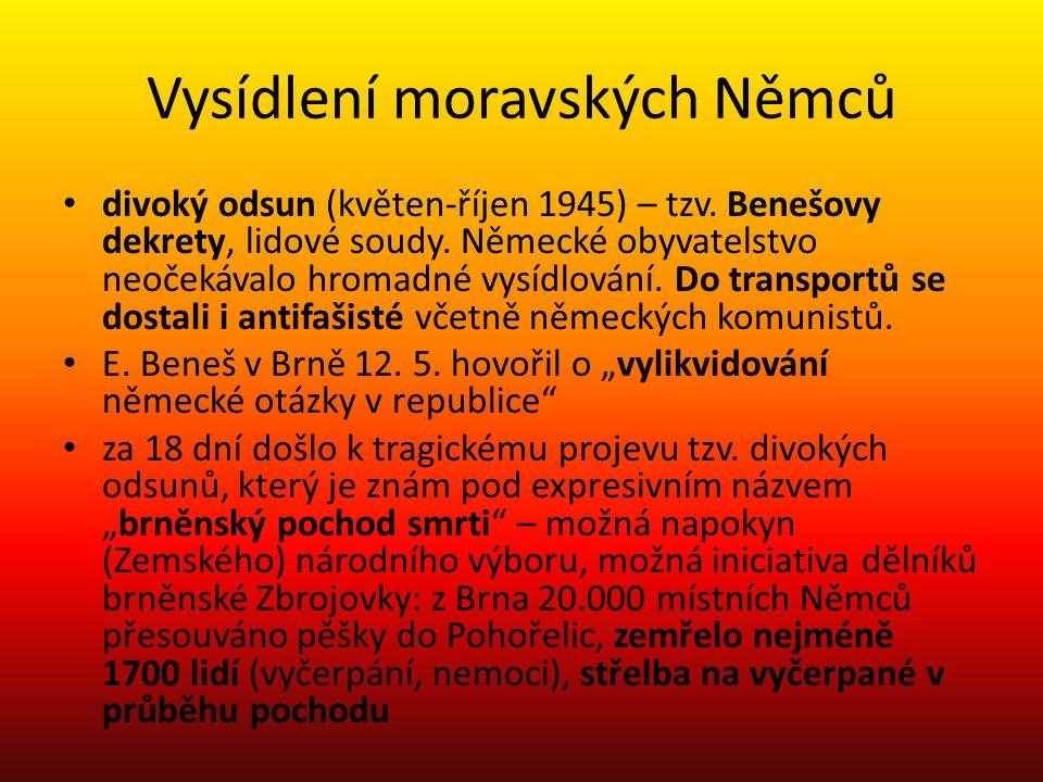 Vysídlení moravských Němců divoký odsun (květen-říjen 1945) – tzv. Benešovy dekrety, lidové soudy. Německé obyvatelstvo neočekávalo hromadné vysídlová