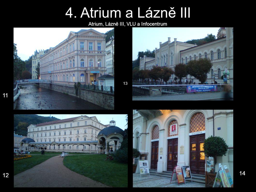 4. Atrium a Lázně III Atrium, Lázně III, VLU a Infocentrum 11 12 13 14