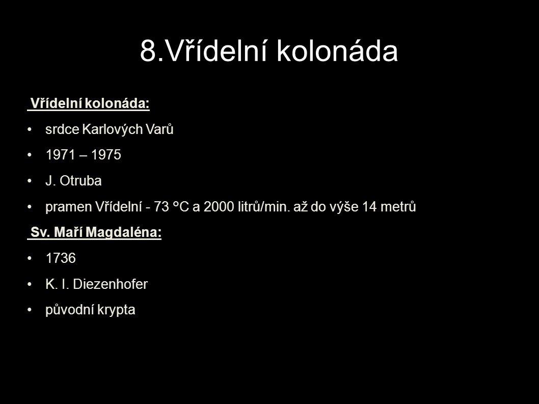 8.Vřídelní kolonáda Vřídelní kolonáda: srdce Karlových Varů 1971 – 1975 J.