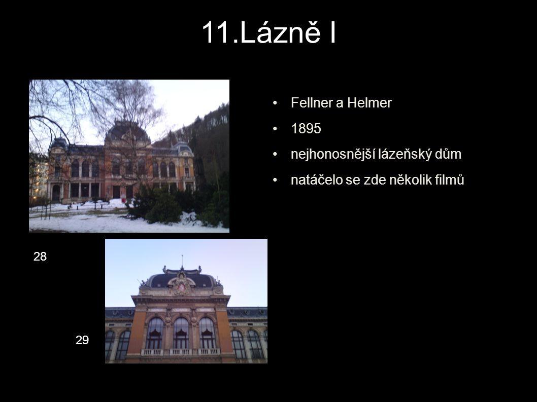 11.Lázně I Fellner a Helmer 1895 nejhonosnější lázeňský dům natáčelo se zde několik filmů 28 29