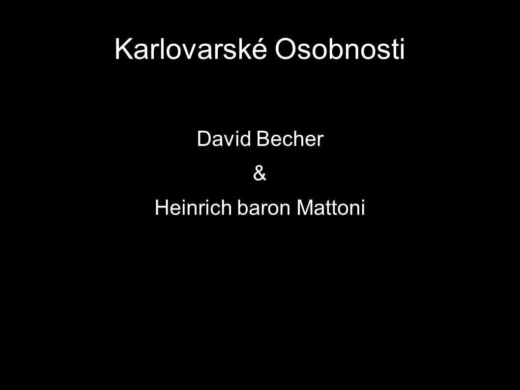 Karlovarské Osobnosti David Becher & Heinrich baron Mattoni