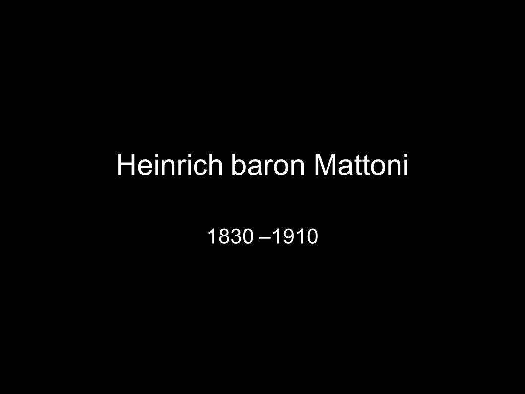 Heinrich baron Mattoni 1830 –1910