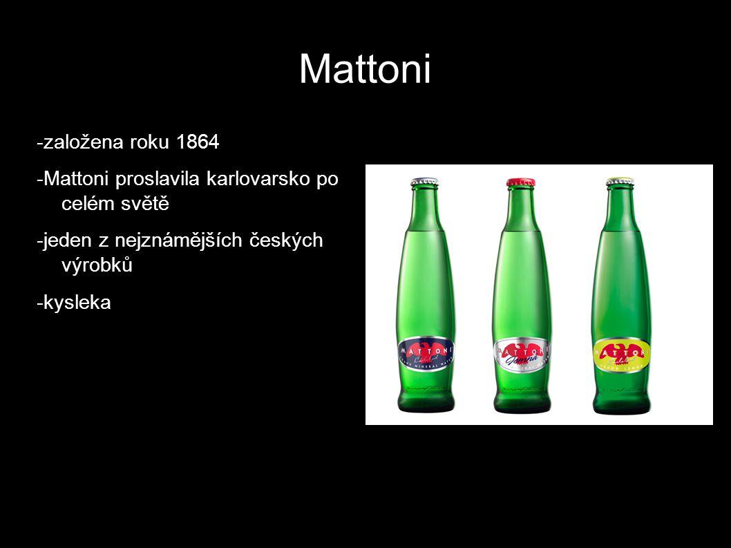 Mattoni -založena roku 1864 -Mattoni proslavila karlovarsko po celém světě -jeden z nejznámějších českých výrobků -kysleka