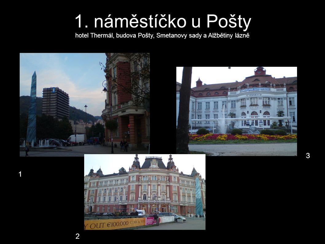 1. náměstíčko u Pošty hotel Thermál, budova Pošty, Smetanovy sady a Alžbětiny lázně 1 2 3