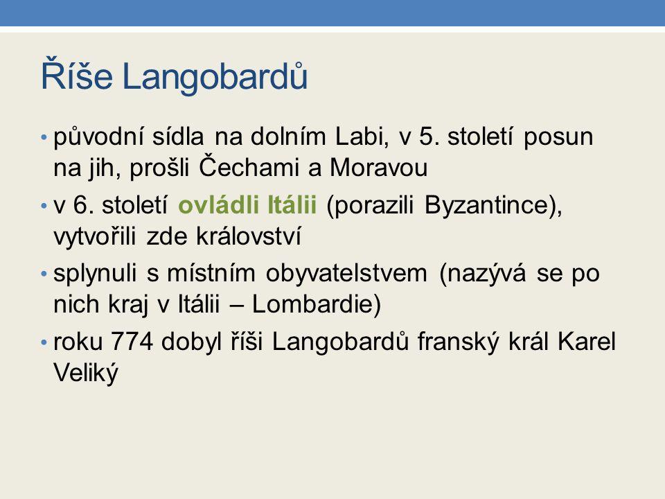 Říše Langobardů původní sídla na dolním Labi, v 5. století posun na jih, prošli Čechami a Moravou v 6. století ovládli Itálii (porazili Byzantince), v