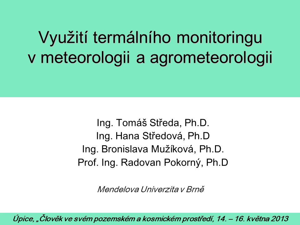 Využití termálního monitoringu v meteorologii a agrometeorologii Ing. Tomáš Středa, Ph.D. Ing. Hana Středová, Ph.D Ing. Bronislava Mužíková, Ph.D. Pro