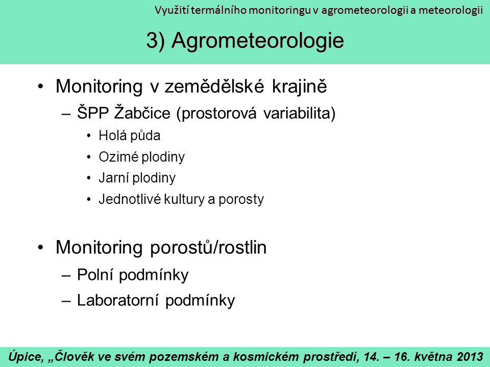 Využití termálního monitoringu v agrometeorologii a meteorologii 3) Termální monitoring porostů Monitoring v zemědělské krajině –ŠPP Žabčice (prostoro