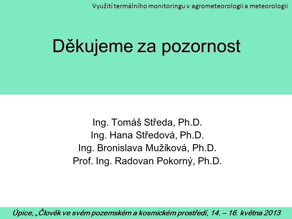 """Děkujeme za pozornost Ing. Tomáš Středa, Ph.D. Ing. Hana Středová, Ph.D. Ing. Bronislava Mužíková, Ph.D. Prof. Ing. Radovan Pokorný, Ph.D. Úpice, """"Člo"""