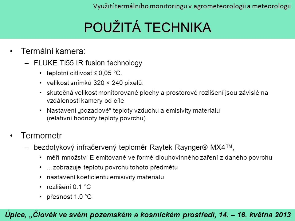 """Využití termálního monitoringu v agrometeorologii a meteorologii 1) Výzkum jeskyní Kateřinská jeskyně v Moravském krasu –Cíl výzkumu: stanovení teplotního a vlhkostního režimu a nastavení optimálních parametrů návštěvnosti Monitoring teploty a vlhkosti vzduchu Monitoring teploty skalní stěny –desrtuktivní metoda Monitoring teploty povrchu skalní stěny –IR metody Úpice, """"Člověk ve svém pozemském a kosmickém prostředí, 14."""