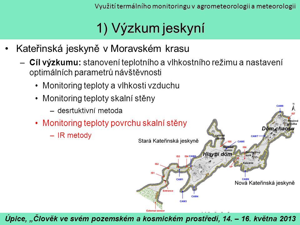 Využití termálního monitoringu v agrometeorologii a meteorologii 1) Výzkum jeskyní Kateřinská jeskyně v Moravském krasu –Cíl výzkumu: stanovení teplot