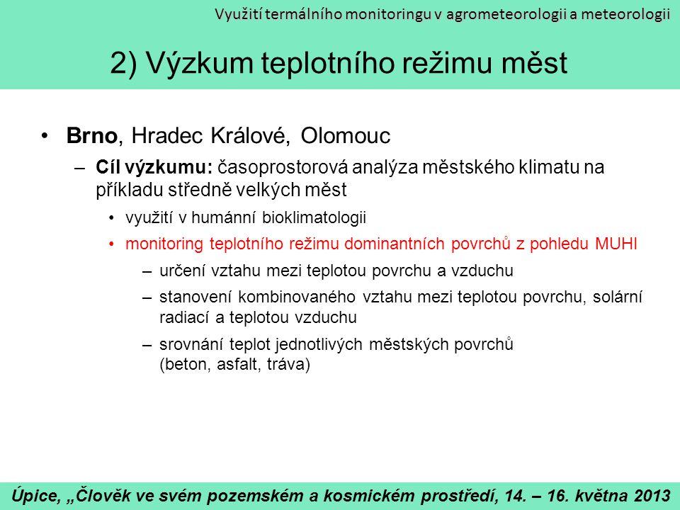 Využití termálního monitoringu v agrometeorologii a meteorologii 2) Výzkum teplotního režimu měst Brno, Hradec Králové, Olomouc –Cíl výzkumu: časopros