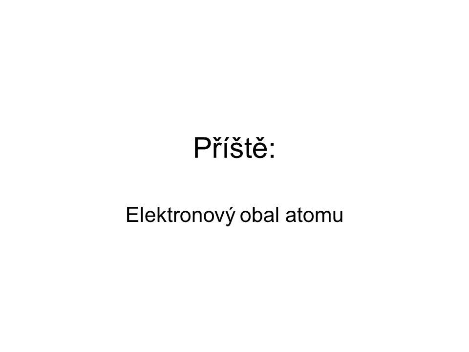 Příště: Elektronový obal atomu