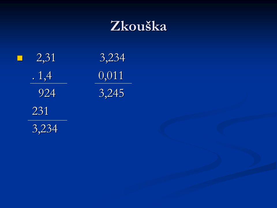 Zkouška 2,31 3,234 2,31 3,234. 1,4 0,011. 1,4 0,011 924 3,245 924 3,245 231 231 3,234 3,234