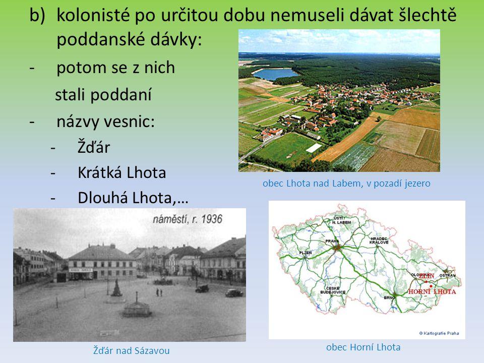 b)kolonisté po určitou dobu nemuseli dávat šlechtě poddanské dávky: -p-potom se z nich stali poddaní -n-názvy vesnic: -Ž-Žďár -K-Krátká Lhota -D-Dlouh