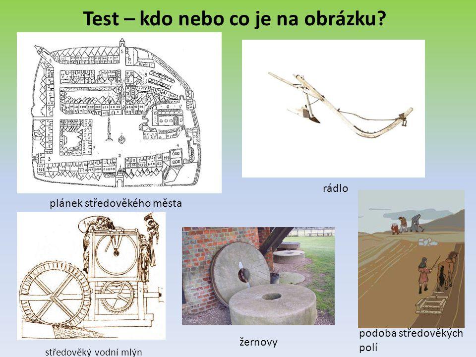 Test – kdo nebo co je na obrázku? plánek středověkého města středověký vodní mlýn rádlo žernovy podoba středověkých polí